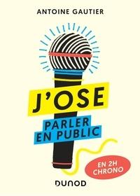 Antoine Gautier - J'ose parler en public - En 2h chrono.