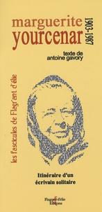 Antoine Gavory - Marguerite Yourcenar 1903-1987 - Itinéraire d'un écrivain solitaire.