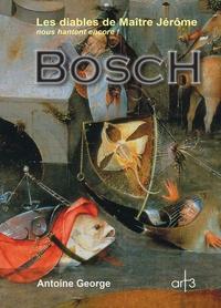 Antoine George - Bosch - Les diables de Maître Jérôme nous hantent encore !.