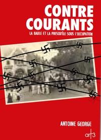 Antoine George - Contre courants - La Baule et la presqu'île sous l'occupation.