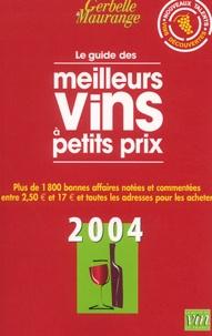 Antoine Gerbelle et Philippe Maurange - Le guide des meilleurs vins à petits prix - Edition 2004.