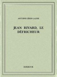 Antoine Gérin-Lajoie - Jean Rivard, le défricheur.