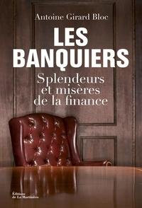 Antoine Girard Bloc - Les banquiers - Splendeurs et misères de la finance.