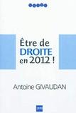 Antoine Givaudan - Etre de droite en 2012 !.