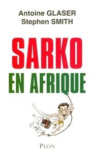 Antoine Glaser et Stephen Smith - Sarko en Afrique.