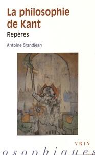 Antoine Grandjean - La philosophie de Kant - Repères.