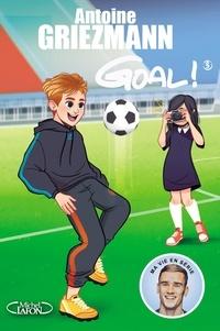 Antoine Griezmann - Goal ! Tome 3 : L'avenir au bout du pied.