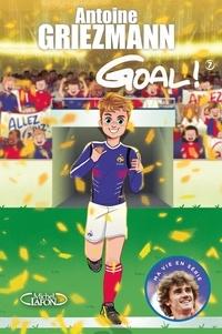 Antoine Griezmann - Goal ! Tome 7 : Du rêve à la réalité.