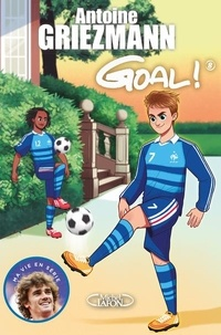 Antoine Griezmann - Goal ! Tome 8 : La vie en bleu.