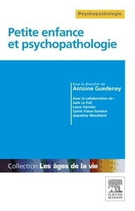 Antoine Guédeney - Petite enfance et psychopathologie.