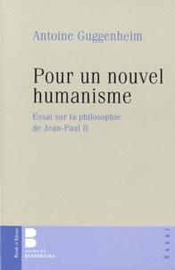 Antoine Guggenheim - Pour un nouvel humanisme - Essai sur la philosophie de Jean-Paul II.