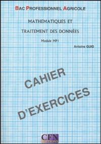Antoine Guid - Mathématiques et traitement des données Bac Professionnel Agricole Module MP1 - Cahier d'exercices.
