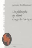 Antoine Guillaumont - Un philosophe au désert - Evagre le Pontique.