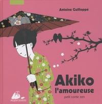 Antoine Guilloppé - Akiko l'amoureuse - Petit conte zen.