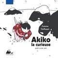 Antoine Guilloppé - Akiko la curieuse - Petit conte zen.