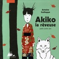 Antoine Guilloppé - Akiko la rêveuse - Petit conte zen.