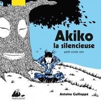 Antoine Guilloppé - Akiko la silencieuse - Petit conte zen.