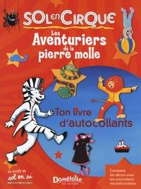 Antoine Guilloppé - Les aventuriers de la pierre molle - Sol en Cirque - Ton livre d'autocollants.