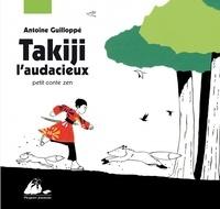 Antoine Guilloppé - Takiji l'audacieux - Petit conte zen.
