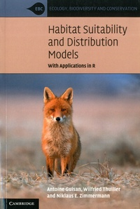 Antoine Guisan et Wilfried Thuiller - Habitat Suitability and Distribution Models - With application in R.