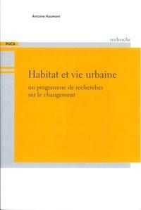 Antoine Haumont - Habitat et vie urbaine - Un programme de recherches sur le changement.