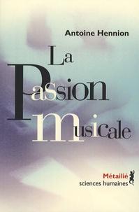 Antoine Hennion - La passion musicale - Une sociologie de la médiation.