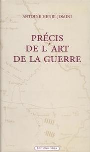 Antoine-Henri Jomini - Précis de l'art de la guerre ou Nouveau tableau analytique des principales combinaisons de la stratégie, de la grande tactique et de la politique militaire.