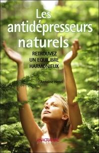 Antoine Henri - Les antidépresseurs naturels - Retrouvez un équilibre harmonieux.