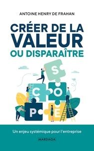 Antoine Henry de Frahan - Créer de la valeur ou disparaître - Un enjeu systémique pour l'entreprise.