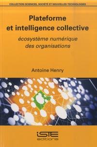 Antoine Henry - Plateforme et intelligence collective - Ecosystème numérique des organisations.