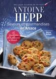 Antoine Hepp - Saveurs et gourmandises en Alsace - Un grand nom de la pâtisserie se dévoile....