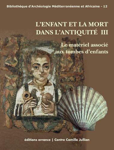 L'Enfant et la mort dans l'Antiquité. Volume 3, Le matériel associé aux tombes d'enfants