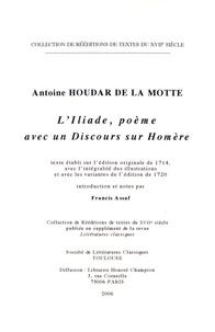 Antoine Houdar de La Motte - L'Iliade, poème avec un Discours sur Homère - Texte établi sur l'édition originale de 1714, avec l'intégralité des illustrations et avec les variantes de l'édition de 1720.