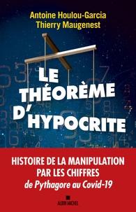 Antoine Houlou-Garcia et Thierry Maugenest - Le théorème d'Hypocrite - Une histoire de la manipulation par les chiffres de Pythagore au Covid-19.