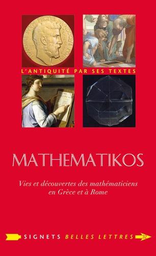 Mathematikos. Vies et découvertes des mathématiciens en Grèce et à Rome : Précédé d'un entretien avec Olivier Peyon