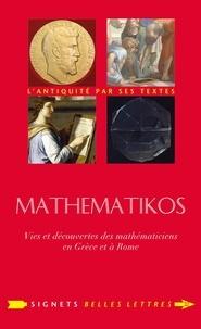 Antoine Houlou-Garcia - Mathematikos - Vies et découvertes des mathématiciens en Grèce et à Rome : Précédé d'un entretien avec Olivier Peyon.