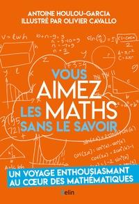 Antoine Houlou-Garcia et Olivier Cavallo - Vous aimez les maths sans le savoir.