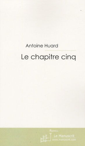 Antoine Huard - Le chapitre cinq.