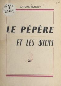 Antoine Hundley - Le pépère et les siens.