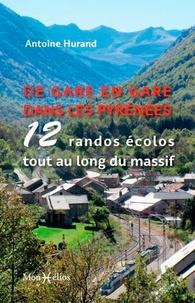 Antoine Hurand - De gare en gare dans les Pyrénées - 12 randos écolos tout au long du massif.