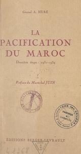Antoine Huré et Théophile-Jean Delaye - La pacification du Maroc - Dernière étape : 1931-1934.
