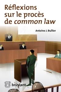 Antoine J. Bullier - Réflexions sur le procès de common law.