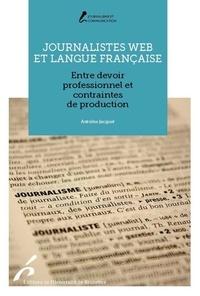 Antoine Jacquet - Journalistes web et langue française - Entre devoir professionnel et contraintes de production.
