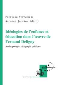 Antoine Janvier et Patricia Verdeau - Idéologies de l'enfance et éducation dans l'œuvre de Fernand Deligny - Anthropologie, pédagogie, politique.