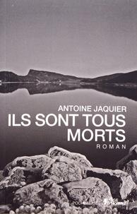 Antoine Jaquier - Ils sont tous morts.