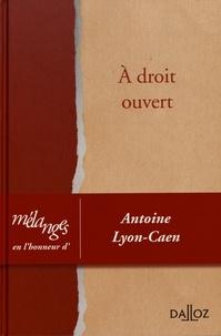 A droit ouvert- Mélanges en l'honneur d'Antoine Lyon-Caen - Antoine Jeammaud pdf epub