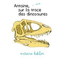 Antoine Köhler - Antoine sur la trace des dinosaures.
