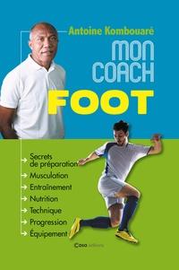 Antoine Kombouaré - Mon coach foot.