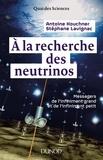 Antoine Kouchner - A la recherche des neutrinos - Messagers de l'infiniment grand et de l'infiniment petit.