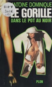 Antoine L. Dominique - Le Gorille Tome 18 - Dans le pot au noir.
